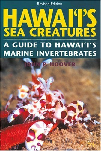 By John P. Hoover - Hawai'i's Sea Creatures: A Guide to Hawai'i's Marine Invertebrates: 1st (first) Edition (John P Hoover compare prices)