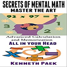 Secrets of Mental Math - Master the Art: Advanced Calculation and Memorization All in Your Head (       UNABRIDGED) by Kenneth Paek Narrated by Forris Day Jr