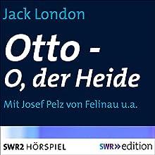 Otto - O, der Heide Hörspiel von Jack London Gesprochen von: Josef Pelz von Felinau