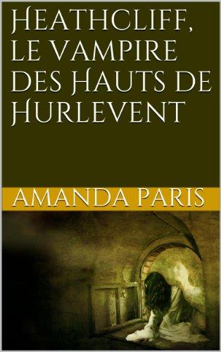 Bronte, Charlotte - Heathcliff, le vampire des Hauts de Hurlevent (French Edition)