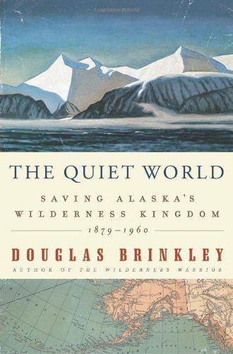 The Quiet World: Saving Alaska's Wilderness Kingdom,...