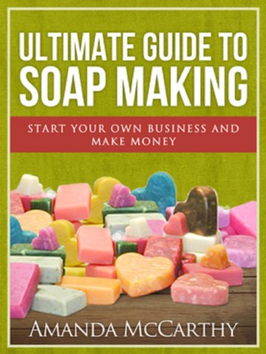 Free Kindle Book : Ultimate Guide To Soap Making