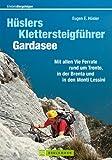Hüslers Klettersteigführer Gardasee: Alle Vie Ferrate: Trentiner Berge, Monti Lessini und Brenta mit Informationen zu Zustieg, Abstieg, Ausrüstung, ... in den Monti Lessini (Erlebnis Bergsteigen)