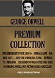 GEORGE ORWELL PREMIUM COLLECTION: 48 works including all his novels (1984, Animal Farm, etc.); non fiction and dozens of essays (Timeless Wisdom Collection Book 1027)