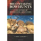 Breathtaking Bowhunts: A Collection of Bowhunting Adventures ~ Mike Lamade