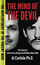 The Mind of the Devil: The Cases of Arthur Gary Bishop and Westley Allan Dodd (The Development of the Violent Mind) (Volume 2)