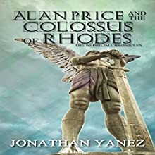 Alan Price and the Colossus of Rhodes: The Nephilim Chronicles Book 1 (       UNABRIDGED) by Jonathan Yanez Narrated by Aaron Wagner