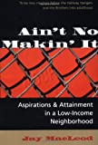 Ain't No Makin' It: Aspirations And Attainment In A Low-income Neighborhood, Expanded Edition (0813315158) by Jay MacLeod