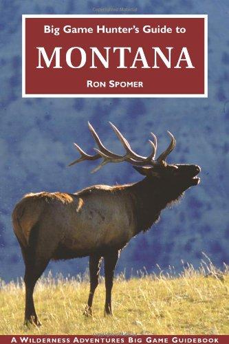 Big Game Hunter's Guide to Montana (Big Game Hunting Guide Series) (Big Game Hunting Guide Series) (Wilderness Adventures Big Game Guidebooks)