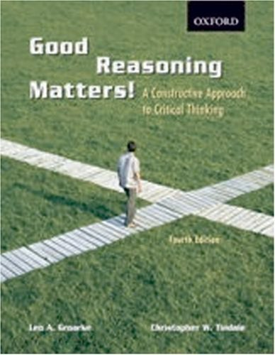 Good Reasoning Matters!: A Constructive Approach to Critical Thinking ,by Groarke, Leo ( 2008 ) Paperback