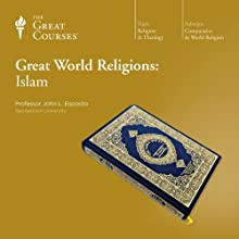 Great World Religions: Islam  by The Great Courses, John L. Esposito Narrated by Professor John L. Esposito