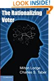 The Rationalizing Voter (Cambridge Studies in Public Opinion and Political Psychology)