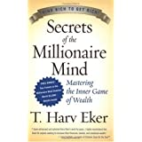 Secrets of the Millionaire Mind: Mastering the Inner Game of Wealth ~ T. Harv Eker