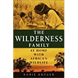 The Wilderness Family: At Home with Africa's Wildlife ~ Kobie Kr�ger