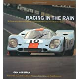 Racing in the Rain: My Years with Brilliant Drivers, Legendary Sports Cars, and a Dedicated Team ~ John Horsman