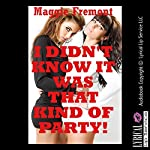 I Didn't Know It Was That Kind of Party!: A First Lesbian Sex Orgy Erotica Story | Maggie Fremont