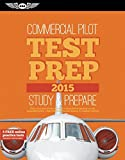 Commercial Pilot Test Prep 2015: Study & Prepare: Pass your test and know what is essential to become a safe, competent pilot — from the most trusted source in aviation training (Test Prep series)