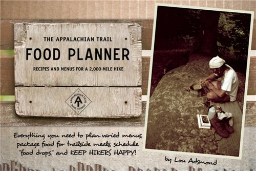 The Appalachian Trail Food Planner: Second Edition: Recipes and Menus for a 2,000-Mile Hike by Lou Adsmond