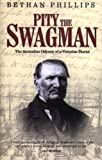 Pity the Swagman: The Australian Odyssey of a Victorian Diarist (1902416473) by Bethan Phillips