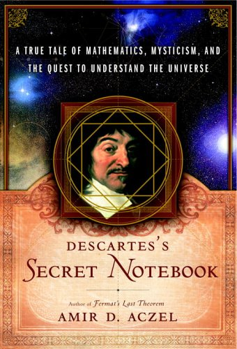 Descartes's Secret Notebook: A True Tale of Mathematics, Mysticism, and the Quest to Understand the Universe, Aczel,Amir D.