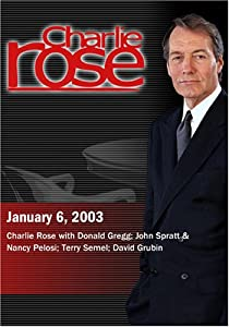Charlie Rose with Donald Gregg; John Spratt & Nancy Pelosi; Terry Semel; David Grubin (January 6, 2003)