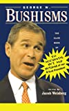 img - for George W. Bushisms: The Slate Book of Accidental Wit and Wisdom of Our 43rd President book / textbook / text book