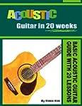 ACOUSTIC GUITAR IN 20 WEEKS: Basic Ac...