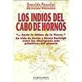 Los Indios Del Cabo De Hornos: Hasta Lo Ultimo De LA Tierra LA Vida De Susan Y Henry Burleigh Entre Los Aborgenes...