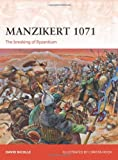 Manzikert 1071: The breaking of Byzantium (Campaign) (1780965036) by Nicolle, David
