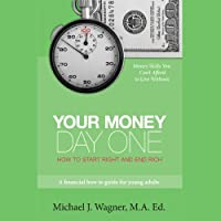 Your Money, Day One: How to Start Right and End Rich (       UNABRIDGED) by Michael J. Wagner Narrated by Michael J. Wagner