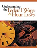 img - for Understanding the Federal Wage & Hour Laws: What Employers Must Know about the FLSA and Its Overtime Regulations book / textbook / text book