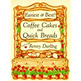 Easiest and Best Coffee Cakes and Quick Breads ~ Renny Darling