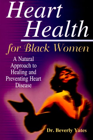 Image for Heart Health for Black Women: A Natural Approach to Healing and Preventing Heart Disease