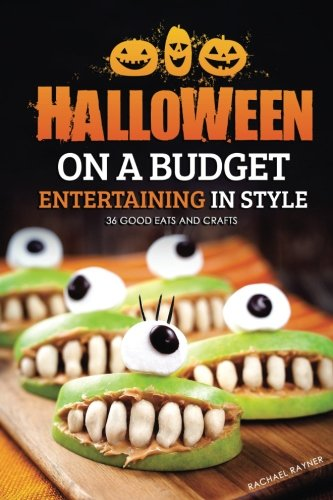 Halloween on a Budget: Entertaining in Style - 36 Good Eats and Crafts by Rachael Rayner