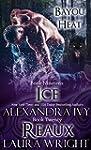 Ice/Reaux (Bayou Heat Boxset Book 10)...