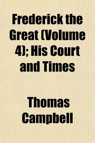 Frederick the Great (Volume 4); His Court and Times