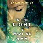 In the Light of What We See | Sarah Painter