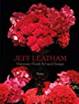 Jeff Leatham: Visionary Floral Art an...