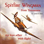 Spitfire Wingman from Tennessee: My Love Affair with Flight | [James R. Haun]