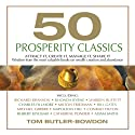 50 Prosperity Classics: Attract It, Create It, Manage It, Share It (       UNABRIDGED) by Tom Butler-Bowdon Narrated by Sean Pratt
