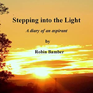 Stepping into the Light: A Diary of an Aspirant | [Robin Bamber]
