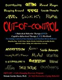 Out-of-Control: A Dialectical Behavior Therapy (DBT) - Cognitive-Behavioral Therapy (CBT) Workbook for Getting Control of Our Emotions and Emotion-Driven Behavior