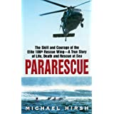 Pararescue: The Skill and Courage of the Elite 106th Rescue Wing--The True Story of an Incredible Rescue at Sea...