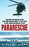 Pararescue: The Skill and Courage of the Elite 106th Rescue Wing--The True Story of an Incredible Rescue at Sea and the Heroes Who Pulled It Off