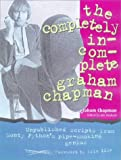 The Completely Incomplete Graham Chapman (0713486058) by Chapman, Graham