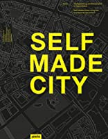 Selfmade City Berlin: Self-Initiated Urban Living and Architectural Interventions / Stadtgestaltung und Wohnprojekte in Eigeninitiative