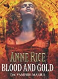 Blood and Gold: The Vampire Marius (Vampire Chronicles) Anne Rice