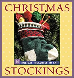 Knitted Christmas Stocking Pattern Books : Christmas Stockings: Holiday Treasures to Knit: Elaine ...