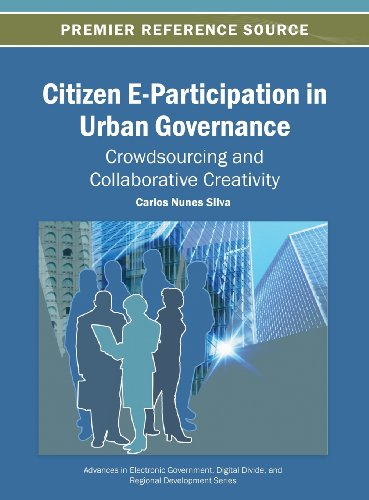Citizen E-Participation in Urban Governance: Crowdsourcing and Collaborative Creativity (Advances in Electronic Governme