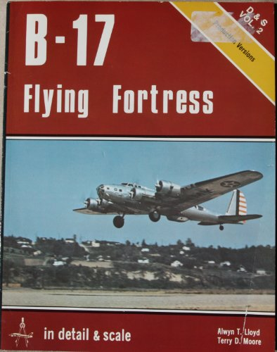 B-17 Flying Fortress in Detail & Scale, Production Versions - D & S Vol. 2